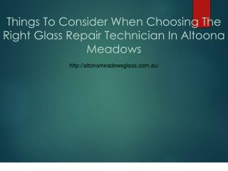Things To Consider When Choosing The Right Glass Repair Technician In   Altoona Meadows