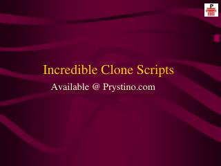 Amazing Clone Scripts From Prystino