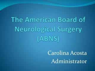 The American Board of Neurological Surgery ABNS