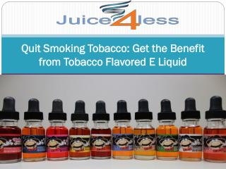 Quit Smoking Tobacco Get the Benefit from Tobacco Flavored E Liquid