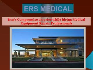 Don't Compromise on price while hiring Medical Equipment Repair Professionals