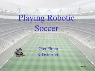 Playing Robotic Soccer