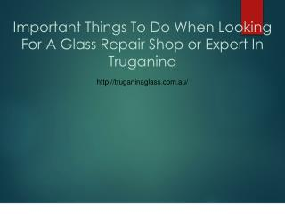 Important Things To Do When Looking For A Glass Repair Shop or Expert In Truganina