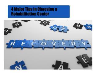 4 major tips in choosing a rehabilitation center