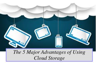 The 5 Major Advantages of Using Cloud Storage