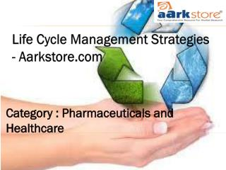 Life Cycle Management Strategies - Aarkstore.com