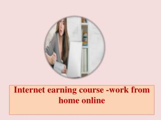 Internet earning course -work from home online