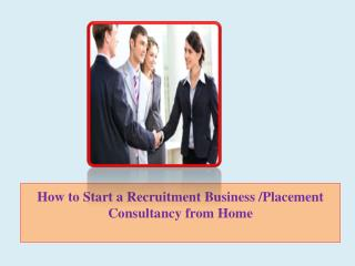 How to Start a Recruitment Business /Placement Consultancy from Home