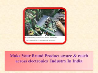 Make Your Brand Product aware & reach across electronics  Industry In India