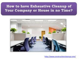 How to have Exhaustive Cleanup of Your Company or House in no Time?