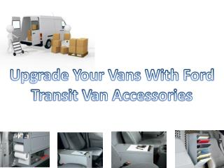 Upgrade Your Vans With Ford Transit Van Accessories