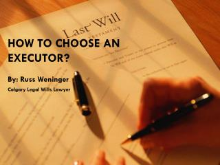 How to choose an executor by Calgary Legal Wills lawyer