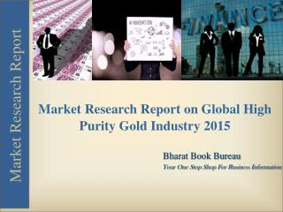 Market Research Report on Global High Purity Gold Industry 2015
