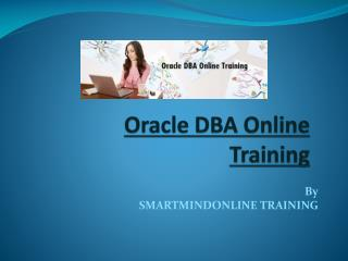 Best Oracle DBA Online Training With real time scenario in Canada, USA , Singapore.