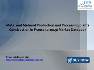 Metal and Material Production and Processing plants Construction in France: JSBMarketResearch