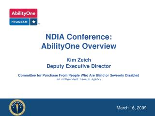 NDIA Conference: AbilityOne Overview  Kim Zeich Deputy Executive Director  Committee for Purchase From People Who Are Bl