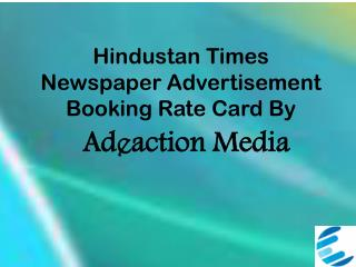 Hindustan Times Newspaper Advertisement booking Rate Card by Adeaction Media.