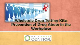 Wholesale Drug Testing Kits: Prevention of Drug Abuse in the Workplace