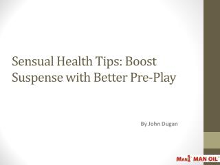 Sensual Health Tips: Boost Suspense with Better Pre-Play