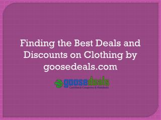 Finding the Best Deals and Discounts on Clothing by goosedeals.com