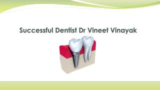 Successful Dentist Dr Vineet Vinayak