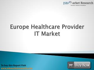 Europe Healthcare Provider IT Market:  JSBMarketResearch