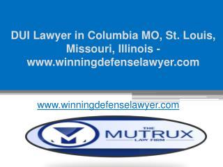 DUI Lawyer in Columbia MO, St. Louis, Missouri, Illinois - www.winningdefenselawyer.com
