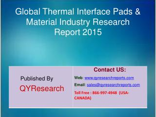 Global Thermal Interface Pads & Material Industry 2015 Market Shares, Forecasts, Analysis, Applications, Study, Trends,