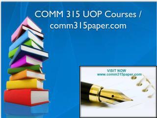 COMM 315 UOP Courses / comm315paper.com