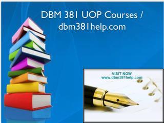 DBM 381 UOP Courses / dbm381help.com