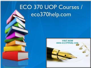 ECO 370 UOP Courses / eco370help.com