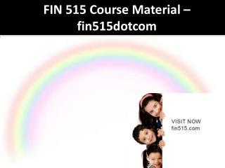 FIN 515 Course Material - fin515dotcom