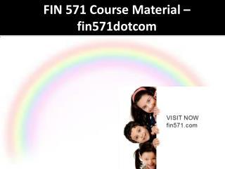 FIN 571 Course Material - fin571dotcom