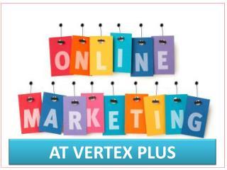 BOOST YOUR ONLINE MARKETING THROUGH VERTEX PLUS-