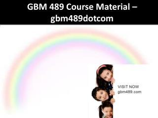 GBM 489 Course Material - gmd489dotcom