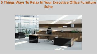 5 Things Ways To Relax In Your Executive Office Furniture Suite