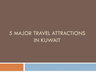 5 Major Travel Attractions in Kuwait