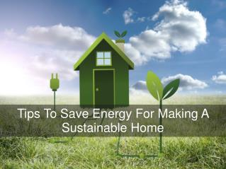 Tips To Save Energy For Making A Sustainable Home