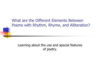 What are the Different Elements Between Poems with Rhythm, Rhyme, and Alliteration