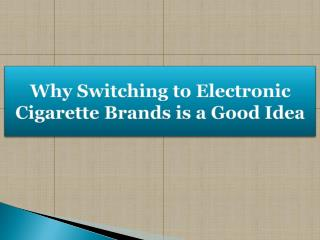 Why Switching to Electronic Cigarette Brands is a Good Idea