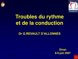 Troubles du rythme              et de la conduction  Dr G.REVAULT D ALLONNES