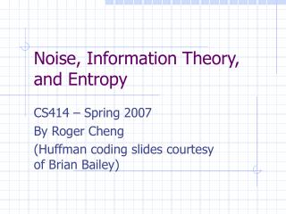 Noise, Information Theory, and Entropy