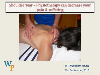 Shoulder Tear – Physiotherapy can decrease your pain & suffering