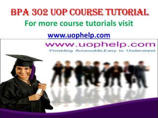 BPA 302  uop course tutorial/uop help