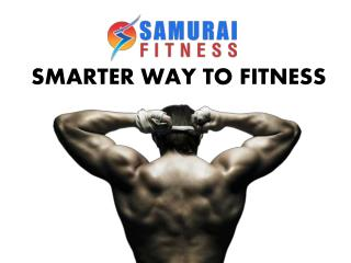 SMARTER WAY TO FITNESS With Samurai Fitness Club Ahmedabad