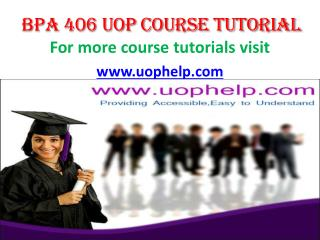 BPA 406 uop course tutorial/uop help