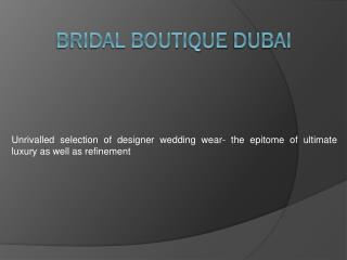 Unrivalled selection of designer wedding wear- the epitome of ultimate luxury as well as refinement