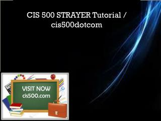 CIS 500 STRAYER Tutorial / cis500dotcom