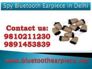 http://www.bluetoothearpiece.net/Spy-Bluetooth-Earpiece-In-Delhi.html