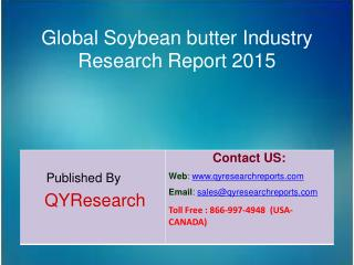 Global Soybean butter Market 2015 Industry Growth, Insights, Shares, Analysis, Study, Research, Development, Trends, For